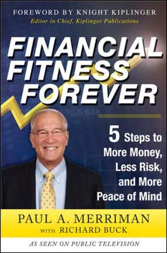 Financial Fitness Forever: 5 Steps to More Money, Less Risk, and More Peace of Mind by Paul Merriman, Richard Buck