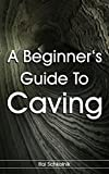 A Beginner's Guide To Caving