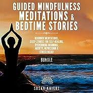 Guided Mindfulness Meditations & Bedtime Stories: Beginner Meditations, Sleep Stories for Self-Healing, Ov