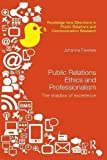 Public Relations Ethics and Professionalism: The Shadow of Excellence (Routledge New Directions in Public Relations & Communication Research)