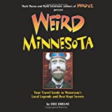 Weird Minnesota: Your Travel Guide to Minnesota s Local Legends and Best Kept Secrets