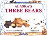 Alaska's Three Bears, Shelley R. Gill, 093400711X