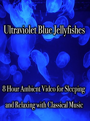 Ultraviolet Blue Jellyfishes 8 Hour Ambient Video for Sleeping and Relaxing with Classical Music (Jellyfish Video)