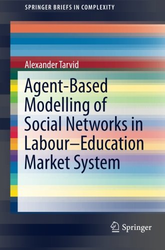 Agent-Based Modelling of Social Networks in Labour–Education Market System (SpringerBriefs in Complexity)