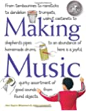 Making Music: From Tambourines to Rainsticks to Dandelion Trumpets, Walnut Castanets to Shepherd's Pipes to an Abundance of Homemade Drums, Here Is a ... Assortment of Good Sounds from Found Objects