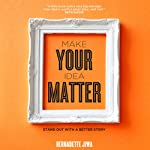 Make Your Idea Matter: Stand Out with a Better Story | Bernadette Jiwa
