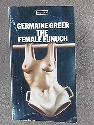 Der weibliche Eunuch. Aufruf zur Befreiung der Frau.
