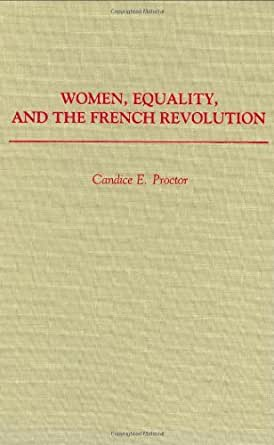 womens equality during the french revolution The most famous female advocate of women's rights during the french revolution, olympe de gouges supported a radical change in the political equality of men and women.