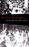 Front cover for the book My Father, The Evangelist by Paul Myung-Ha Chung