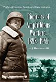 Pioneers of Amphibious Warfare, 1898-1945, Leo J. Daugherty, 0786433949