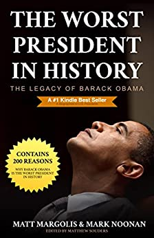 The Worst President in History: The Legacy of Barack Obama by [Margolis, Matt, Noonan, Mark]