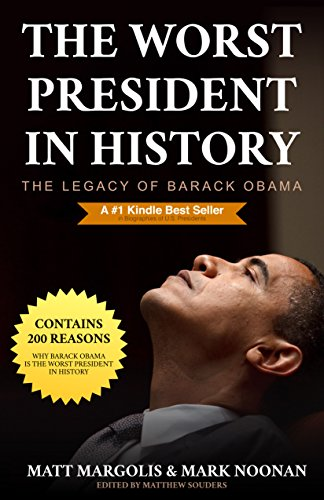 The Worst President in History: The Legacy of Barack Obama by [Margolis, Matt, Noonan, Mark]