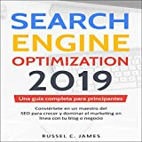 Search Engine Optimization 2019: Una guía completa para principiantes (Spanish Edition): Conviértete en un maestro del SEO para crecer y dominar el marketing en línea