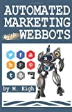 Automated Marketing with Webbots, M. Eigh, 1494913836