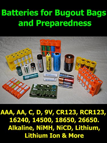 (Batteries for your Bug Out Bag, Hiking and Preparedness. Never be Surprised by a Dead Battery Again. Rechargeable and Disposable Batteries by Steven Harris)