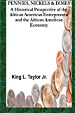 img - for Pennies,Nickels & Dimes: A historical prospective of the African American Entrepreneur and African American Economy (Volume 1) book / textbook / text book