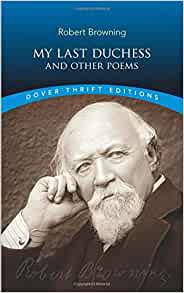 reflections my last duchess robert browning My last duchess by robert browning: analysis my last duchess has been admired for its theme as well as style browning's purpose in creating the duke is to make a statement about the comparative values of sophistication and naturalness.