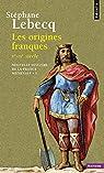 Nouvelle histoire de la France médiévale (1) Les origines franques, Ve-IXe siècle par Lebecq