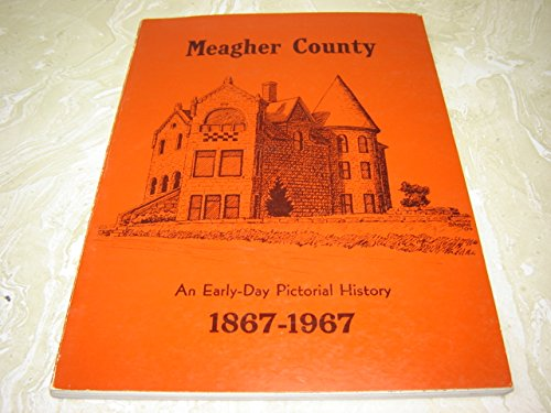 Meagher County - Early-day Pictorial History, 1867-1967, Meagher County Historical Society, Centennial Pictorial History Committee