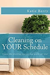Cleaning on Your Schedule: Create the cleaning routine that works for you!