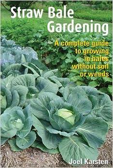 Straw bale gardening joel karsten 9780984544905 books for Straw bale gardening joel karsten