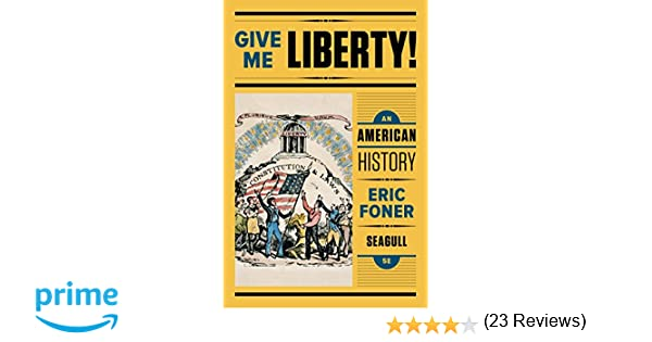 Amazon give me liberty an american history seagull fifth amazon give me liberty an american history seagull fifth edition vol one volume 0000393614174 eric foner books fandeluxe Images