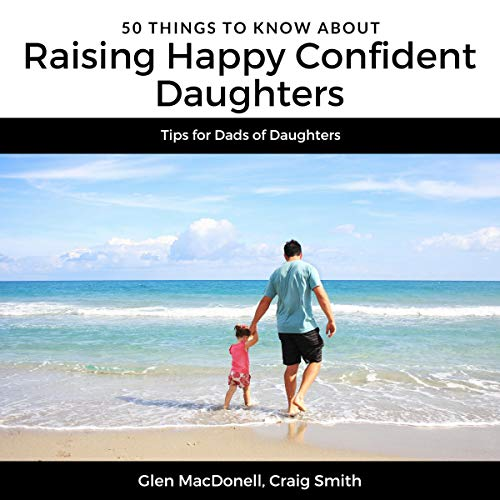 Pdf Parenting 50 Things to Know About Raising Happy Confident Daughters: Tips for Dads of Daughters