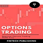 Options Trading: Beginner Options Trading Made Easy: Investments & Securities, Book 5 |  FinTech Publishing