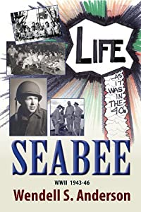 Seabee, Life as It Was in the 40's WWII 1943 -46 from The Peppertree Press