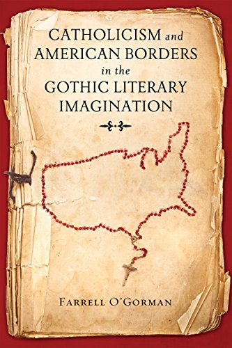 Catholicism and American Borders in the Gothic Literary Imagination (Dame Notre Border)