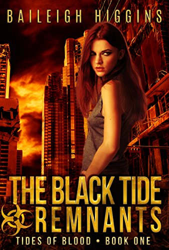 The Black Tide: Remnants (Tides of Blood - A Post-Apocalyptic Thriller Book 1) by [Higgins, Baileigh]