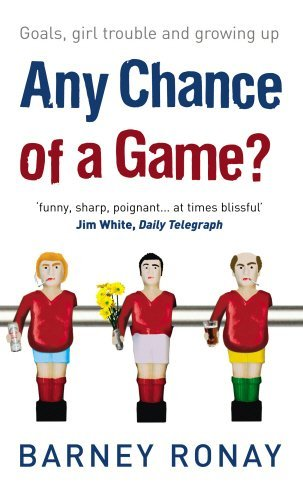 Any Chance of a Game?: Goals, Girl Trouble, and Growing Up by Barney Ronay (2006-07-01)