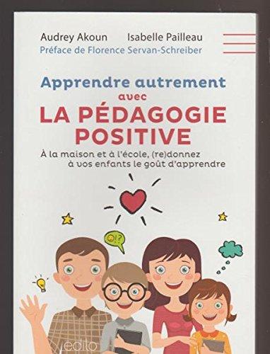 Apprendre Autrement Avec La Pédagogie Positive : À La Maison Et À L'école, ReDonnez À Vos Enfants