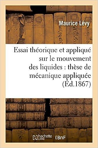 Essai théorique et appliqué sur le mouvement des liquides: thèse de mécanique appliquée (Sciences Sociales)