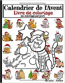 Calendrier De L Avent Livre De Coloriage Un Coloriage Par Jour Jusqu Au 25 Decembre Format A4 24 Dessins De Chiens Et De Chats Special Noel Destines Aux Enfants Sages 51