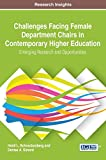 Challenges Facing Female Department Chairs in Contemporary Higher Education: Emerging Research and Opportunities (Advances in Educational Marketing, Administration, and Leadership)