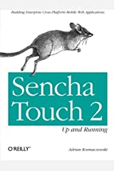 [Sencha Touch 2 Up and Running: Building Enterprise Cross-Platform Mobile Web Applications] [By: Kosmaczewski, Adrian] [March, 2013] Paperback
