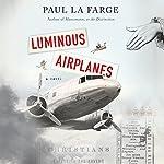 Luminous Airplanes   Paul La Farge