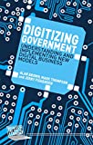Digitizing Government : Understanding and Implementing New Digital Business Models, Brown, Alan and Thompson, Mark, 1137443626