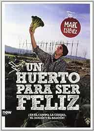 Un huerto para ser feliz: ¡En el campo, la ciudad, el jardín y el ...