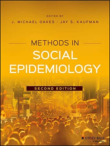 Methods in Social Epidemiology (Public Health/Epidemiology and Biostatistics Book 16)