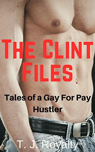The Clint Files: Tales of a Gay For Pay Hustler (Straight Hustler Book 1)