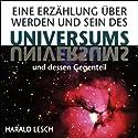 Eine Erzählung über Werden und Sein des Universums und dessen Gegenteil Hörbuch von Harald Lesch Gesprochen von: Harald Lesch