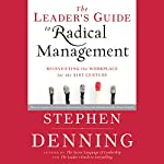 The Leader's Guide to Radical Management: Reinventing the Workplace for the 21st Century | Stephen Denning