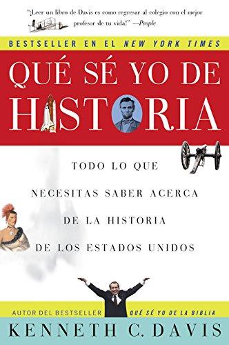 Que Se Yo de Historia: Todo lo que necesitas saber acerca de la historia de Estados Unidos (Spanish Edition) [Kenneth C Davis] (Tapa Blanda)
