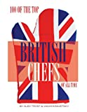 100 of the Top British Chefs of All Time, Alex Trost and Vadim Kravetsky, 1493638815