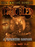 Troubled; A Sick Tormented Rampage