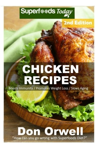 Chicken Recipes: Over 55+ Low Carb Chicken Recipes, Dump Dinners Recipes, Quick & Easy Cooking Recipes, Antioxidants & Phytochemicals, Soups Stews and Chilis, Slow Cooker Recipes (Volume 2) by Don Orwell