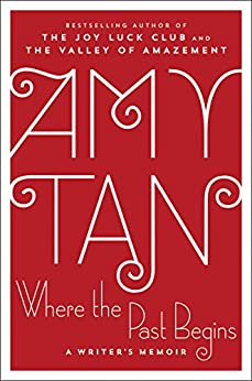 Where the Past Begins: A Writer's Memoir by [Tan, Amy]