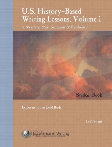 U.S. History-Based Writing Lessons, Vol. 1: Explorers –to the Gold Rush, Student Book